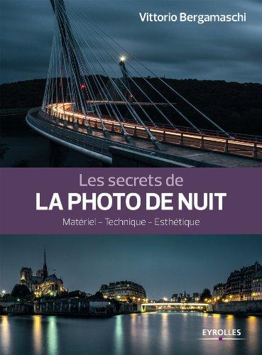 Les secrets de la photo de nuit: Matériel - Technique - Esthétique par Vittorio Bergamaschi