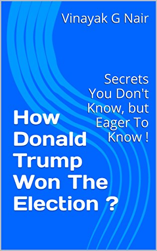 how-donald-trump-won-the-election-secrets-you-dont-know-but-eager-to-know-english-edition