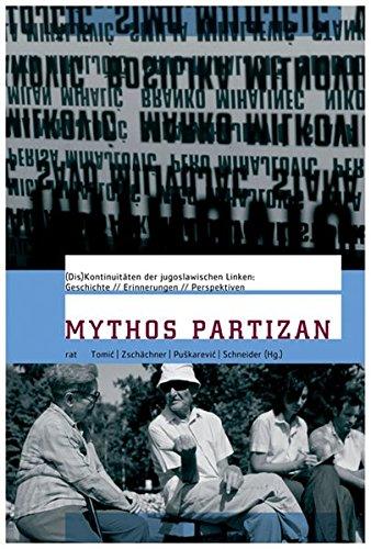 Mythos Partizan: (Dis-)Kontinuitäten der jugoslawischen Linken:Geschichte, Erinnerungen und Perspektiven (Reihe antifaschistische Texte)