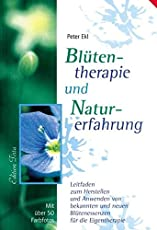 Edition Tirta: Blütentherapie und Naturerfahrung: Leitfaden zum Herstellen und Anwenden von bekannten und neuen Blütenessenzen für die Eigentherapie