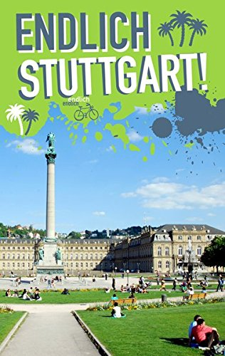 Endlich Stuttgart!: Dein Stadtführer (»Endlich ...!« Dein Stadtführer)