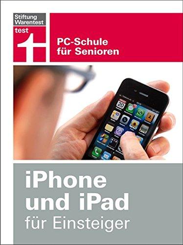 iPhone und iPad für Einsteiger: PC-Schule für Senioren (Ibook Pc)