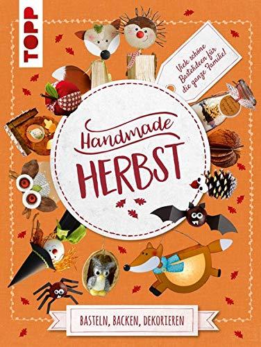 (Handmade Herbst. Basteln, Backen, Dekorieren: Bunt gemischte DIY-Projekte für Groß und Klein, Einsteiger, Fortgeschrittene und die ganze Familie)
