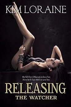 Releasing the Watcher: The Fallen Angel Trilogy #3 by [Loraine, Kim]