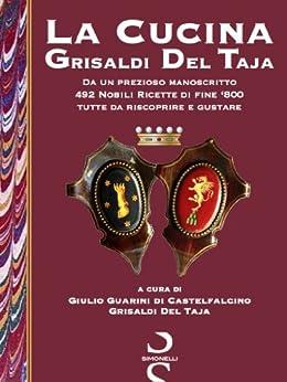 La Cucina Grisaldi Del Taja di [di Castelfalcino, Giulio Guarini, Grisaldi Del Taja]
