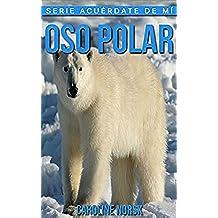 Oso Polar: Libro de imágenes asombrosas y datos curiosos sobre los Oso Polar para niños (Serie Acuérdate de mí)