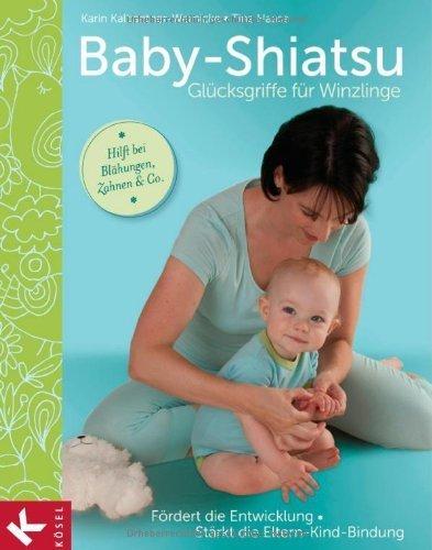 Baby-Shiatsu - Glücksgriffe für Winzlinge: Fördert die Entwicklung - Stärkt die Eltern-Kind-Bindung - Hilft bei Blähungen, Zahnen & Co. von Karin Kalbantner-Wernicke (15. November 2011) Taschenbuch
