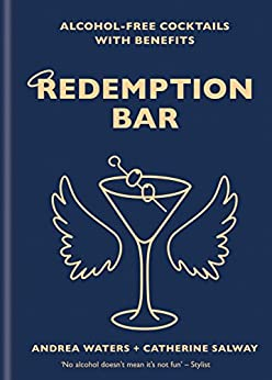 Redemption Bar: Alcohol-free cocktails with benefits (English Edition) von [Salway, Catherine, Waters, Andrea]