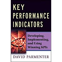Key Performance Indicators: Developing, Implementing,and Using Winning KPIs by David Parmenter (2007-01-16)