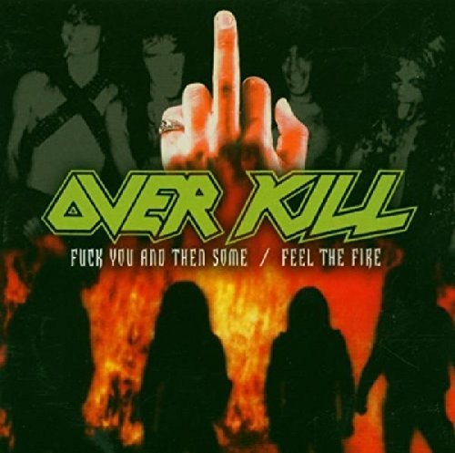 Fuck You And Then Some / Fell The Fire by Overkill (2005-02-22)