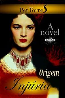 Injúria : Origem ( Romance ) (Portuguese Edition) von [Torres, Pet]