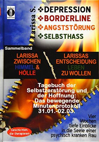 DEPRESSION - BORDERLINE - ANGSTSTÖRUNG - SELBSTHASS Sammelband: Larissa zwischen Himmel und Hölle & Larissas Entscheidung leben zu wollen - Tagebuch ... (DEPRESSION-BORDERLINE-SELBSTHASS, Band 3) -