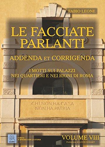 Le facciate parlanti: Addenda et Corrigenda - I motti sui palazzi nei quartieri e nei rioni di Roma, Vol. 8