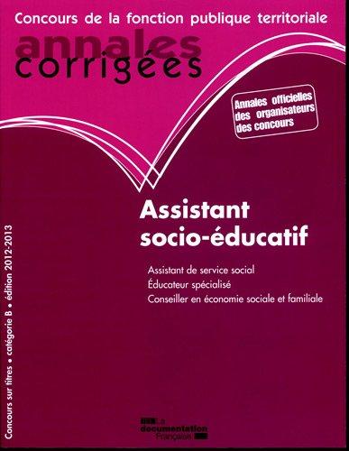Assistant socio-ducatif 2012-2013 - Assistant de service social. Conseiller en conomie sociale et familiale. Educateur spcialis / Catgorie B