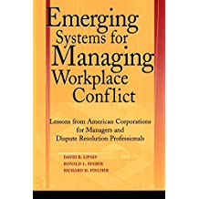[(Emerging Systems for Managing Workplace Conflict : Lessons from American Corporations for Managers and Dispute Resolution Professionals)] [By (author) David B. Lipsky ] published on (May, 2003)