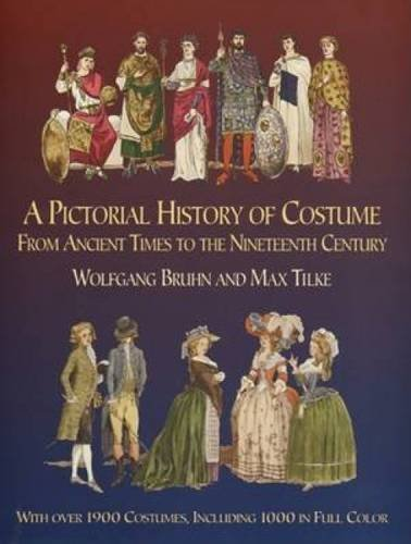 A Pictorial History of Costume from Ancient Times to the Nineteenth Century: With Over 1900 Illustrated Costumes, Including 1000 in Full Colour (Dover Fashion and Costumes) by W. Bruhn (2004-09-24)