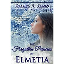 [(The Forgotten Princess of Elmetia)] [By (author) Rachel A. James] published on (October, 2014)