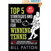 Top 5 Strategies and Tactics for Winning Tennis: Move Away from Confusion, Embrace Your Style, and Win those Matches Your Previously Lost