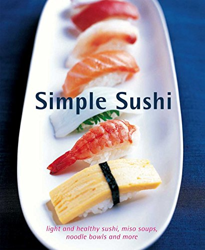 Simple Sushi: Light and healthy sushi, miso soups, noodle bowls and more (Food & Drink)