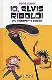 Scarica Libro Io Elvis Riboldi e il ristorante cinese (PDF,EPUB,MOBI) Online Italiano Gratis