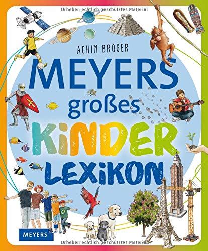 Meyers großes Kinderlexikon: Sachgeschichten zum Nachschlagen, Lesen und Vorlesen (Meyers Kinderlexika und Atlanten)