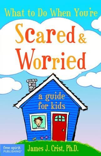 What to Do When You're Scared and Worried: A Guide for Kids by James J. Crist (March 1, 2004) Paperback