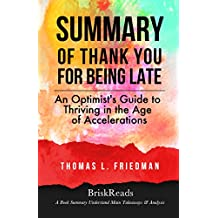 Summary: Thank You for Being Late by Thomas L. Friedman: Understand Takeaways & Analysis (Summary Takeaways Analysis Reviews, Thank You For Being Late, ... Accelerations, Optimist) (English Edition)