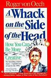 A Whack on the Side of the Head: How You can be More Creative by Roger von Oech (1990-04-01)