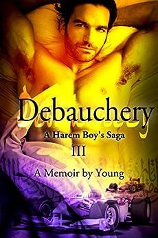 Debauchery (A Harem Boy's Saga Book 3) by [Young]