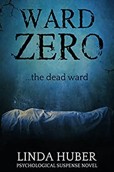 Book cover image for Ward Zero: the dead ward... A psychological suspense novel