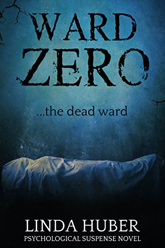 Book cover image for Ward Zero: the dead ward... A psychological suspense novel