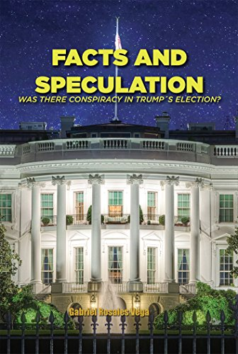 Facts and Speculation: Was there conspiracy in Trump's election? (English Edition)