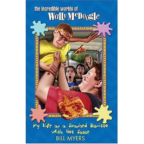 My Life as a Smashed Burrito With Extra Hot Sauce (The Incredible Worlds of Wally McDoogle #1) by Bill Myers (2005-04-10)