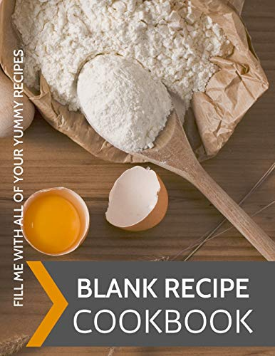 Blank Recipe Cookbook: Fill Me With All Your Yummy Recipes: Blank Empty Recipe Baking Cookbook /  Journal to Write in, ... Gift for Men, Women, Husband, Wife, Mom, Dad (8.5