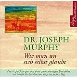 Wie man an sich selbst glaubt - Joseph Murphy