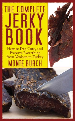 The Complete Jerky Book: How to Dry, Cure, and Preserve Everything from Venison to Turkey