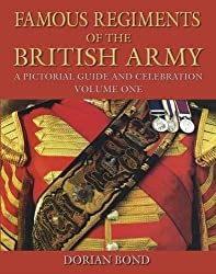 Famous Regiments of the British Army : A Pictorial Guide and Celebration, Vol. 1 : A Short Guide and Celebration