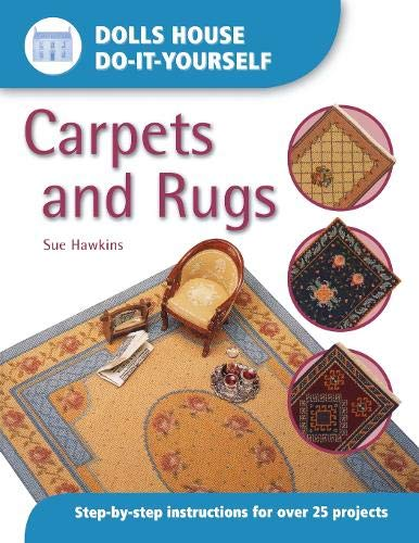 Dolls House Do-It-Yourself: Carpets And Rugs: Carpets and Rugs: Step-by-step Instructions for More Than 25 Projects -