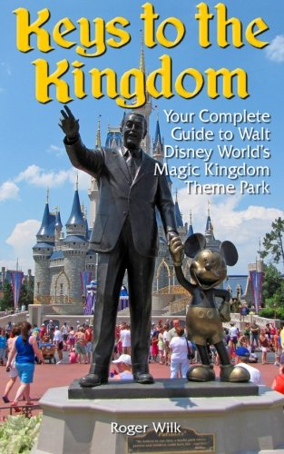Keys to the Kingdom: Your Complete Guide to Walt Disney World's Magic Kingdom Theme Park