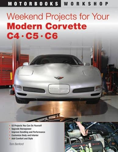 Weekend Projects for Your Modern Corvette: C4, C5, & C6 (Motorbooks Workshop)