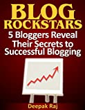 BLOG ROCKSTARS - 5 Bloggers Reveal Their Secrets to Successful Blogging