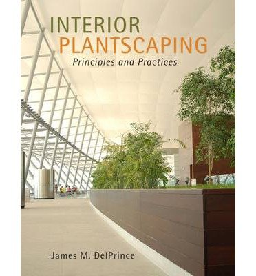 [ INTERIOR PLANTSCAPING: PRINCIPLES AND PRACTICES ] By Delprince, James M ( Author ) ( 2012 ) { Hardcover }