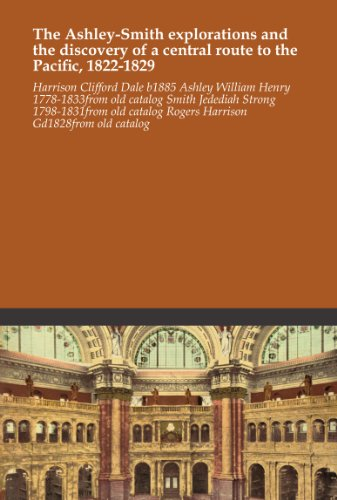 The Ashley-Smith explorations and the discovery of a central route to the Pacific, 1822-1829 (Strong Jedediah Smith)