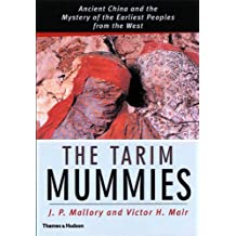 The Tarim Mummies: The Mystery of the First Europeans in China