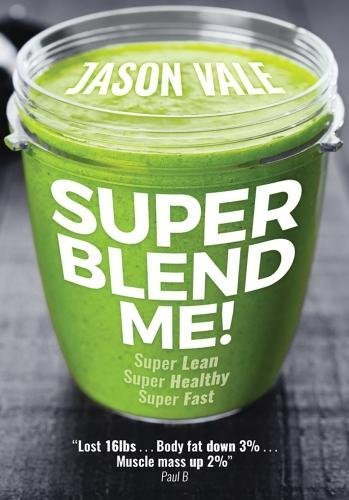 Super Blend Me!: The Protein Plan for People Who Want to Get ... Super Lean! Super Healthy! Super Fast! ƒ'']ƒ' por Jason Vale