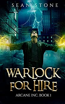 Warlock For Hire: Arcane Inc. Book 1 (English Edition) di [Stone, Sean]