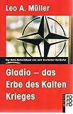 Gladio, das Erbe des Kalten Krieges. Der NATO- Geheimbund und seine deutschen Vorläufer. - Leo A. Müller