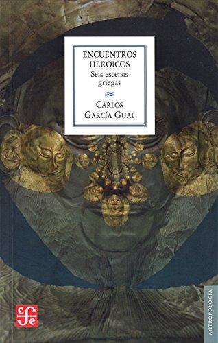 ENCUENTROS HEROICOS Seis escenas griegas (Antropologia) por CARLOS GARCÍA GUAL