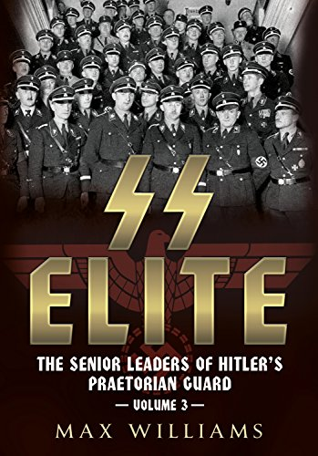 SS Elite: The Senior Leaders of Hitler's Praetorian Guard
