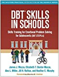 DBT Skills in Schools: Skills Training for Emotional Problem Solving for Adolescents (DBT STEPS-A) (The Guilford Practical Intervention in the Schools Series)